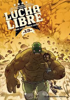 Lucha Libre - Numérique T13 : Vivre vite, mourir jeune